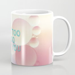 I'm too good for you Coffee Mug