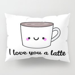 I Love You A Latte Pillow Sham