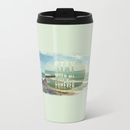 Stay With Me Forever Metal Travel Mug