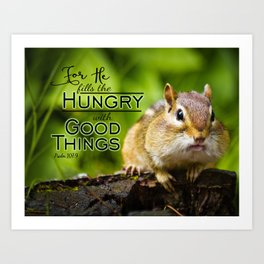 He Fills the Hungry- Psalm 107:9 Art Print
