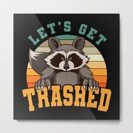 Let's Get Trashed Raccoon Gift Metal Print
