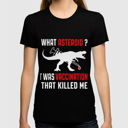 WHAT ASTEROID IT WAS VACCINATIONS THAT KILLED ME SHIRT T-shirt