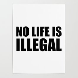 No Life is Illegal Poster