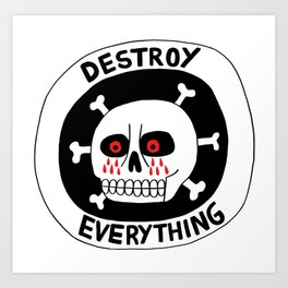 DESTROY EVERYTHING Art Print