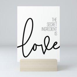 The secret ingredient is love Mini Art Print
