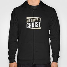 All I Have Is Christ Hoody