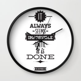 It always seems impossible until it's done Wall Clock