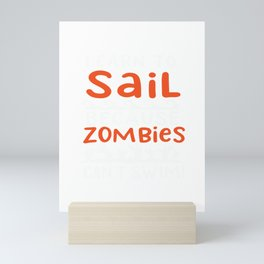 Learn To Sail Because Zombies Can't Swim For A Sailer product Mini Art Print