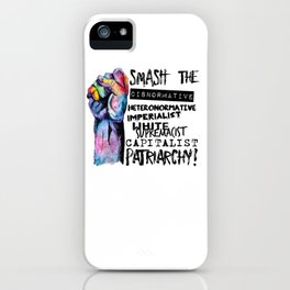 Smash | smash the cisnormative, heteronormative, imperialist, white supremacist, capitalist patriarc iPhone Case