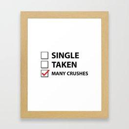 Single Taken Many Crushes Framed Art Print