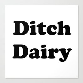 Ditch Dairy Now Canvas Print