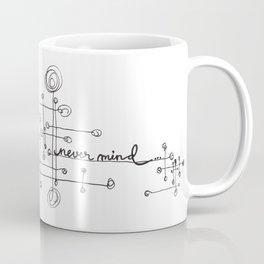 Never mind... Coffee Mug
