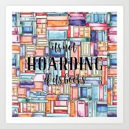 It's Not Hoarding if Its Books Art Print