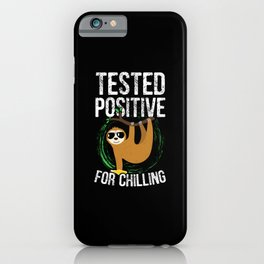 Tested Positive For Chilling Sloth iPhone Case