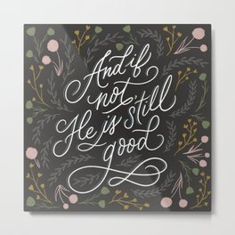 And if not, He is still good - Grey Metal Print