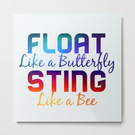 FLOAT like a butterfly STING like a bee Metal Print