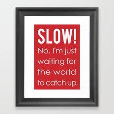 SLOW! Framed Art Print