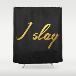 I slay ( gold typography) Shower Curtain