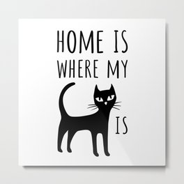 Home is Where my Cat is Metal Print