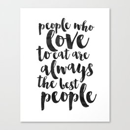 People Who Love To Eat Are Always The Best People,Kitchen Sign,Kitchen Decor,Funny Print,Bar Decor,F Canvas Print
