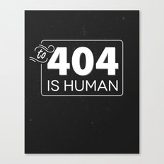 To 404 Is Human Canvas Print