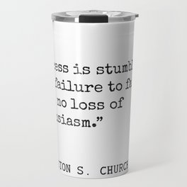 Success is stumbling from failure to failure with no loss of enthusiasm. Winston S. Churchill Travel Mug