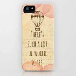 There's Such A Lot Of World To See iPhone Case