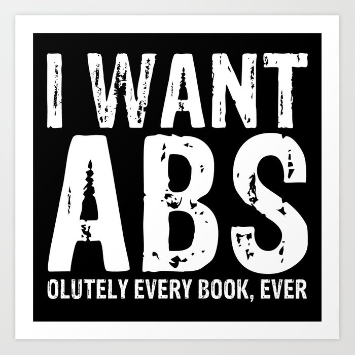 I Want Abs...olutely Every Book Ever (inverted) Art Print