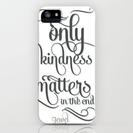 Only Kindness Matters iPhone Case