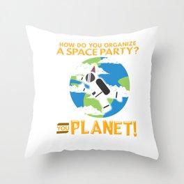 How Do You Organize a Space Party? You Planet! Pun Throw Pillow