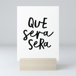 Que Sera Sera black and white typography wall art home decor life love quote hand lettered bedroom Mini Art Print