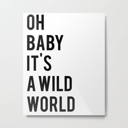 Oh baby its a wild world poster ALL SIZES MODERN wall art, Black White Print Metal Print