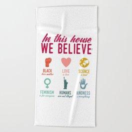 In This House We Believe Beach Towel