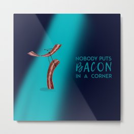 Nobody Puts Bacon In A Corner Metal Print