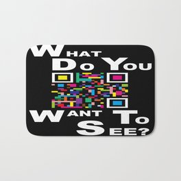 WHAT DO YOU WANT TO SEE? Bath Mat