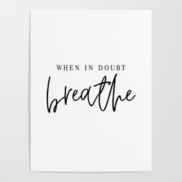 WHEN IN DOUBT BREATHE Poster