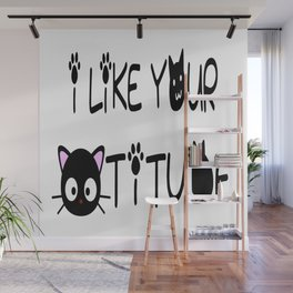 I Like Your Cattitude Wall Mural