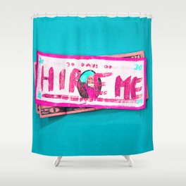 HIRE ME! Shower Curtain