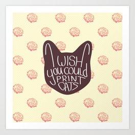 I wish you could print cats Art Print