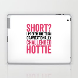 Short Hottie Funny Quote Laptop & iPad Skin