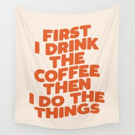First I Drink The Coffee Then I Do The Things Wall Tapestry