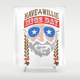 HAVE A WILLIE NELSON NICE DAY Shower Curtain