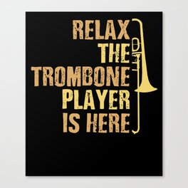 Relax the Trombone Player Is Here Gift Trombone Gifts Canvas Print
