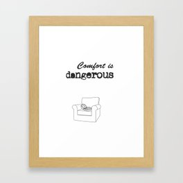 Comfort is dangerous Framed Art Print