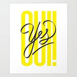 OUI! / YES! Art Print