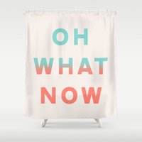 Oh What Now Shower Curtain