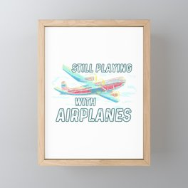 Still Playing With Airplanes Funny Aerospace Gift Framed Mini Art Print