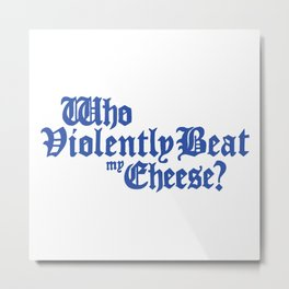 Who Violently Beat My Cheese? Metal Print