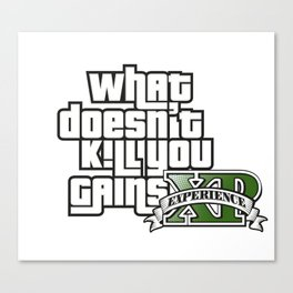What Doesn't Kill You Gains XP Canvas Print