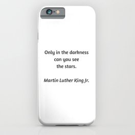 Martin Luther King Inspirational Quote - Only in darkness can you see the stars iPhone Case